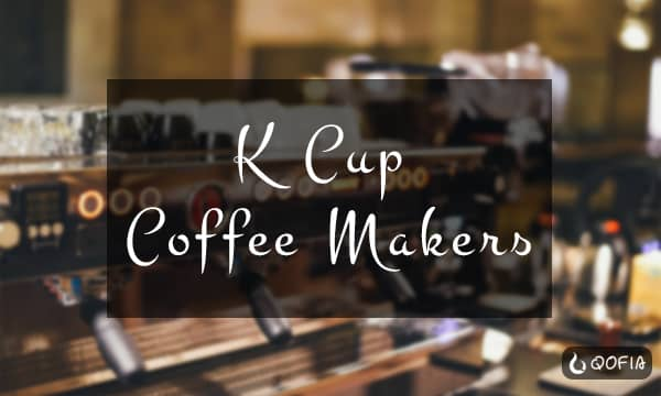What Is The Best K-Cup Coffee Maker?