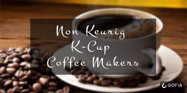 13+ Best Non Keurig K-Cup Coffee Makers