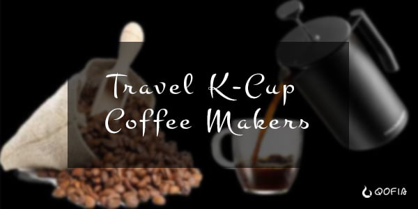 7+ Best Travel K-Cup Coffee Makers for RV